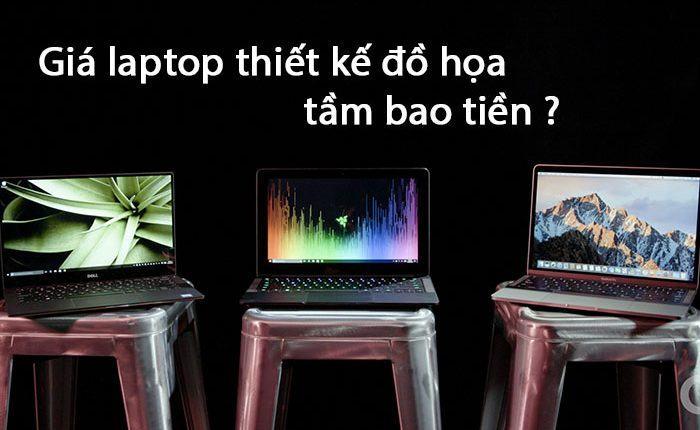 Giá laptop thiết kế đồ họa tầm bao tiền ?